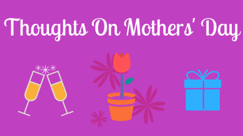 Thoughts On Mothers' Day